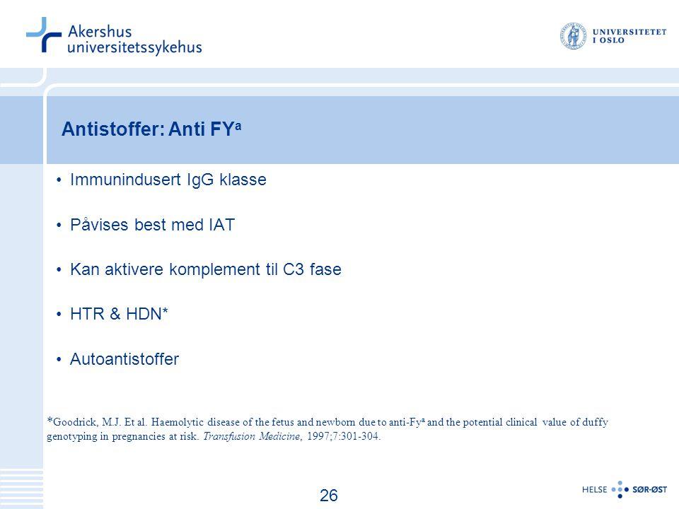 27 Antistoffer: Anti FY a Immunindusert IgG klasse Påvises best med IAT Kan aktivere komplement til C3 fase HTR & HDN* Autoantistoffer * Goodrick, M.J.