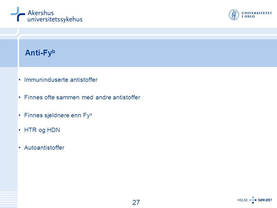 28 Anti-Fy b Immuninduserte antistoffer Finnes ofte sammen med andre antistoffer Finnes sjeldnere enn Fy a HTR og HDN Autoantistoffer 27