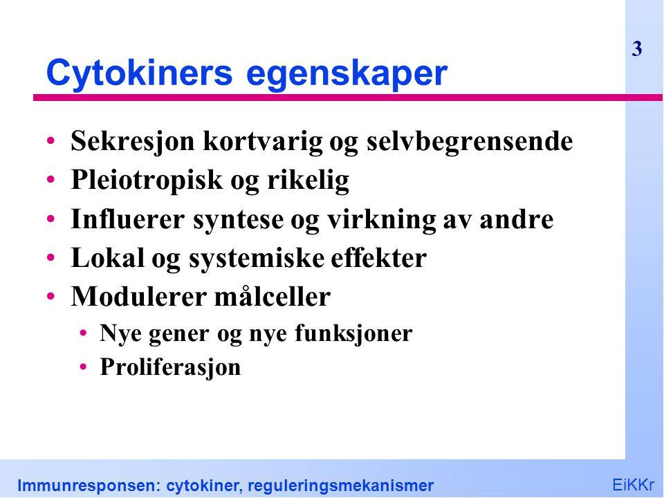 EiKKr Immunresponsen: cytokiner, reguleringsmekanismer 14 Interleukin-6, IL-6 Inflammatorisk Produsenter Makrofager, endotelceller, T celler, dendrittiske Målceller/vev Akuttfaseproteiner fra lever B celle proliferasjon, plasmacelle vekst T celle Th17 differensiering (med TGFβ)