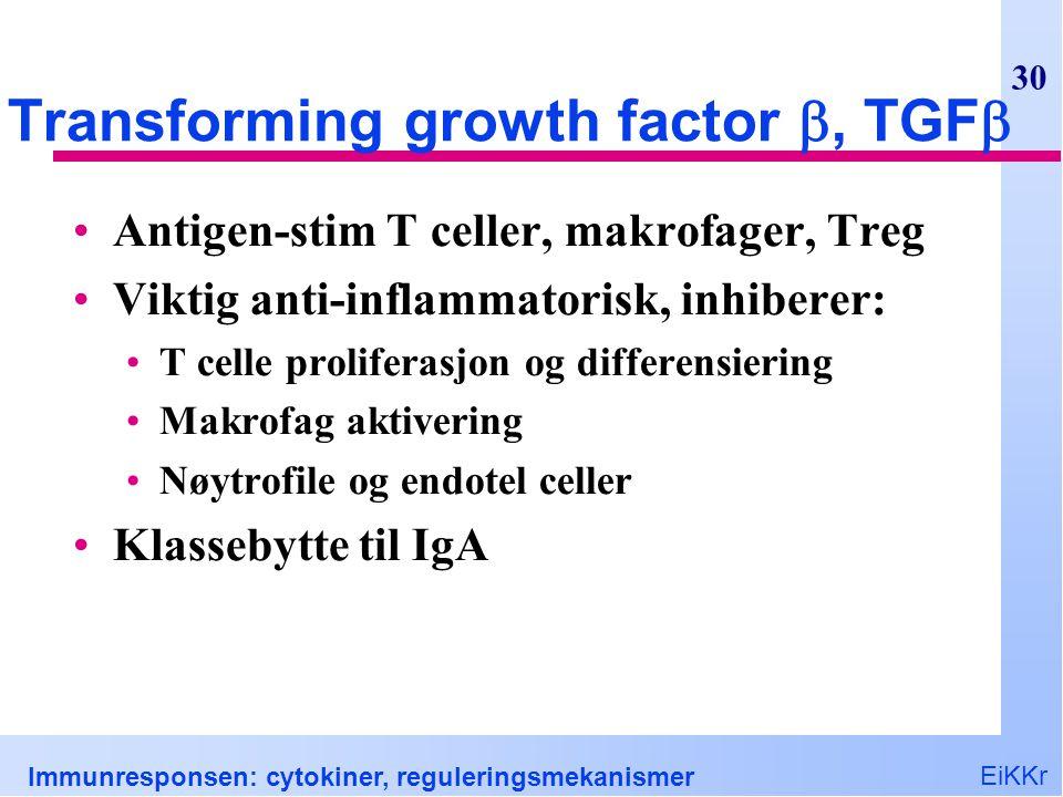 EiKKr Immunresponsen: cytokiner, reguleringsmekanismer 30 Transforming growth factor , TGF  Antigen-stim T celler, makrofager, Treg Viktig anti-infl