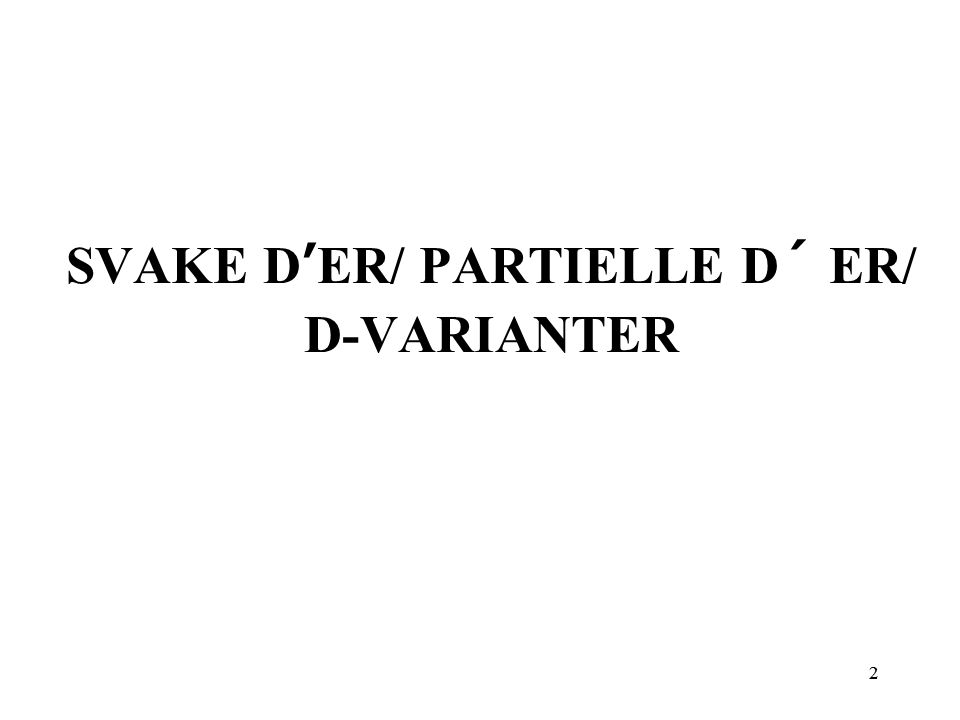 22 SVAKE D ' ER/ PARTIELLE D´ ER/ D-VARIANTER