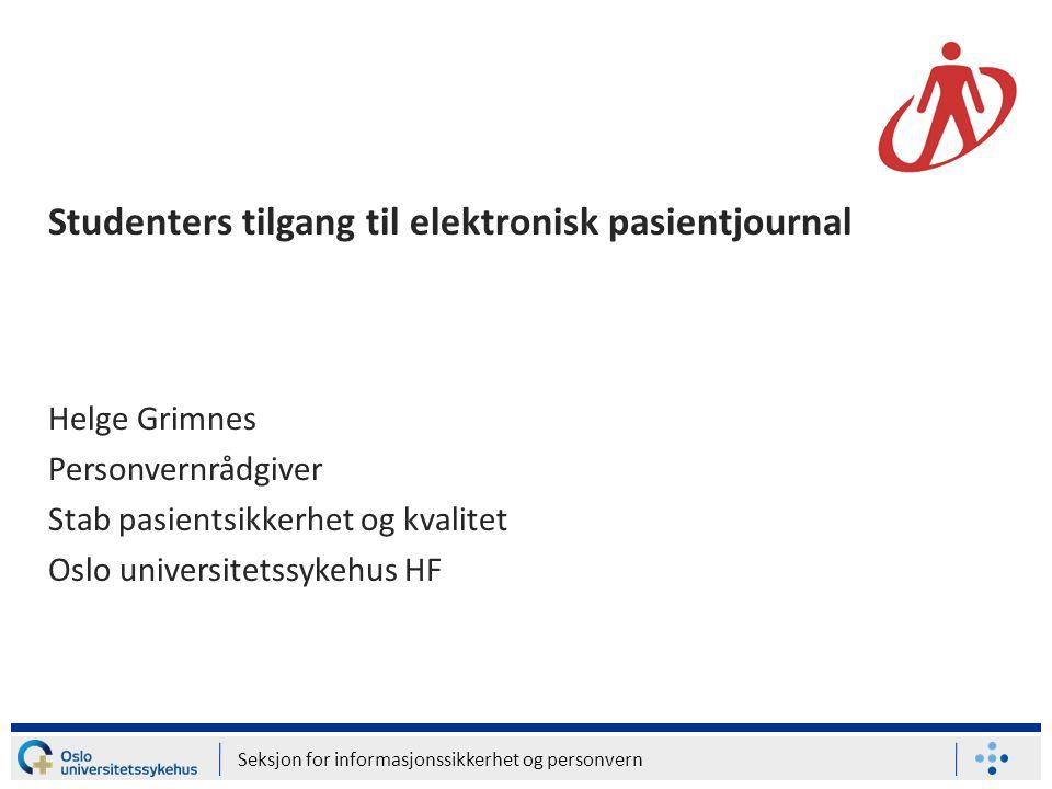 Seksjon for informasjonssikkerhet og personvern Studenters tilgang til elektronisk pasientjournal Helge Grimnes Personvernrådgiver Stab pasientsikkerh