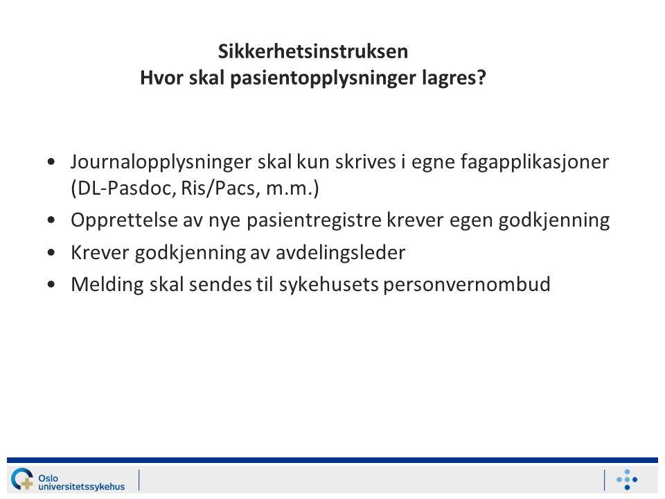 Journalopplysninger skal kun skrives i egne fagapplikasjoner (DL-Pasdoc, Ris/Pacs, m.m.) Opprettelse av nye pasientregistre krever egen godkjenning Kr