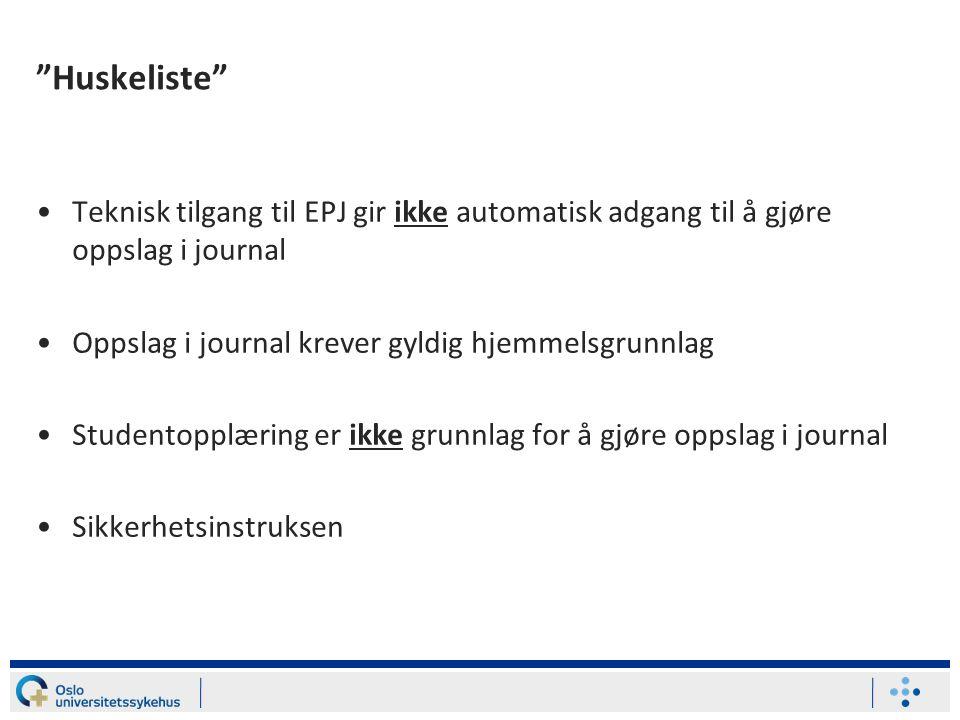 """""""Huskeliste"""" Teknisk tilgang til EPJ gir ikke automatisk adgang til å gjøre oppslag i journal Oppslag i journal krever gyldig hjemmelsgrunnlag Student"""