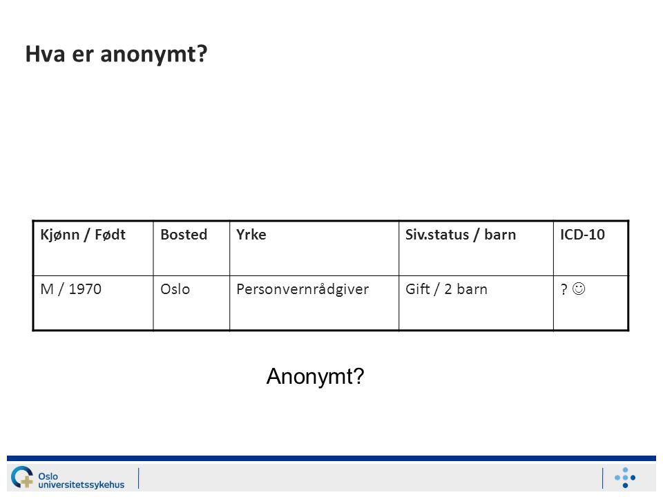 Hva er anonymt? Kjønn / FødtBostedYrkeSiv.status / barnICD-10 M / 1970OsloPersonvernrådgiverGift / 2 barn? Anonymt?