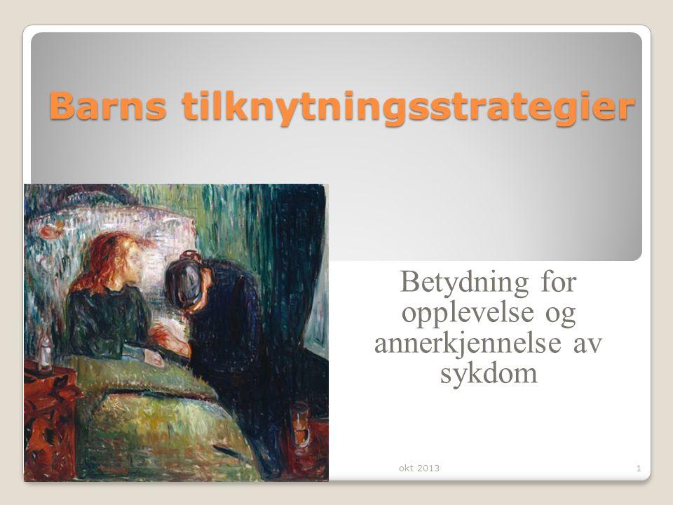 Barns tilknytningsstrategier Betydning for opplevelse og annerkjennelse av sykdom okt 20131