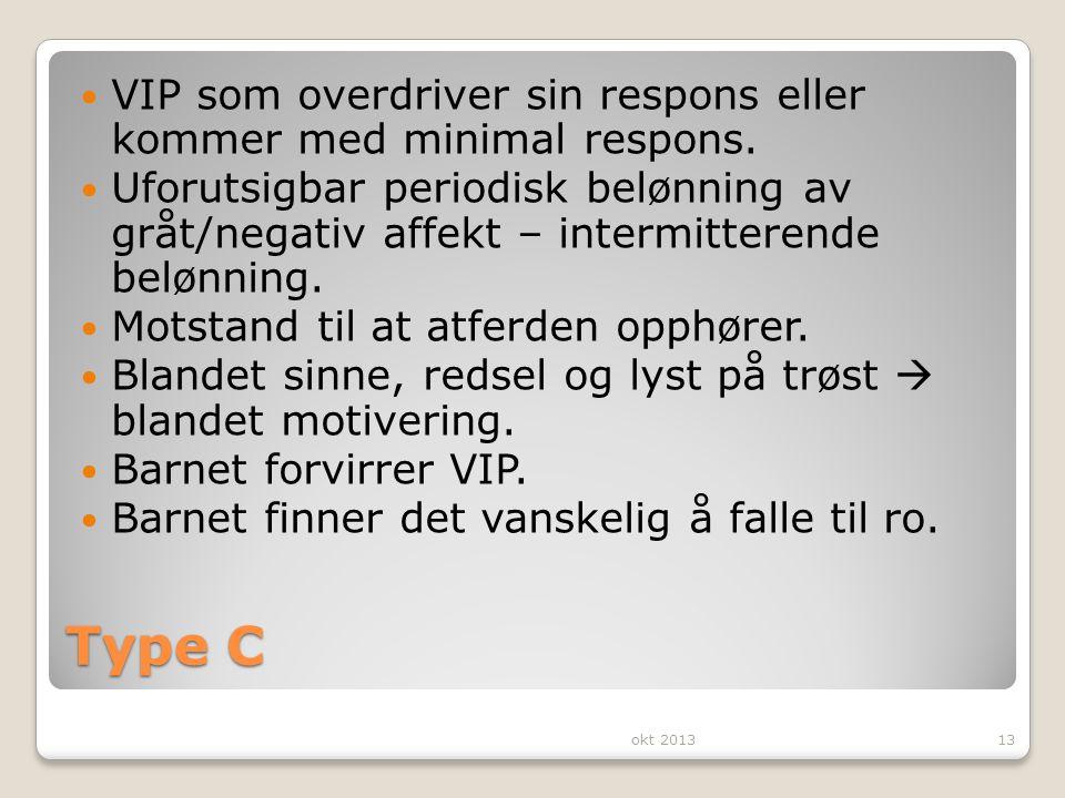 Type C VIP som overdriver sin respons eller kommer med minimal respons. Uforutsigbar periodisk belønning av gråt/negativ affekt – intermitterende belø