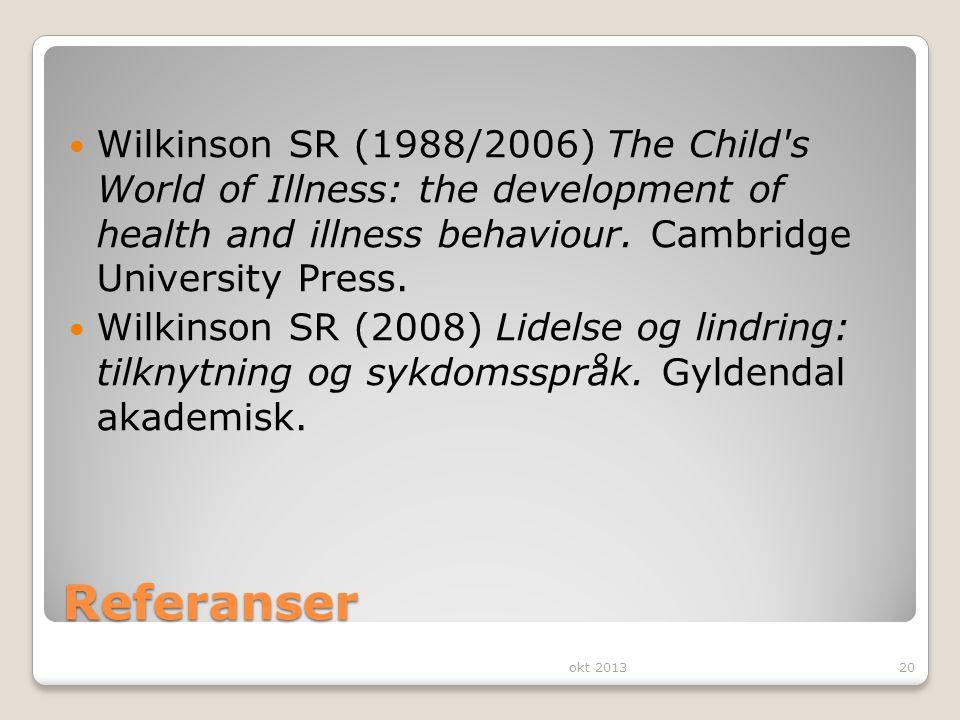 Referanser Wilkinson SR (1988/2006) The Child's World of Illness: the development of health and illness behaviour. Cambridge University Press. Wilkins