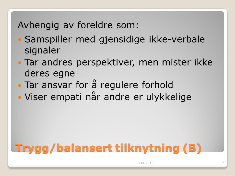 Trygg/balansert tilknytning (B) Avhengig av foreldre som: Samspiller med gjensidige ikke-verbale signaler Tar andres perspektiver, men mister ikke der