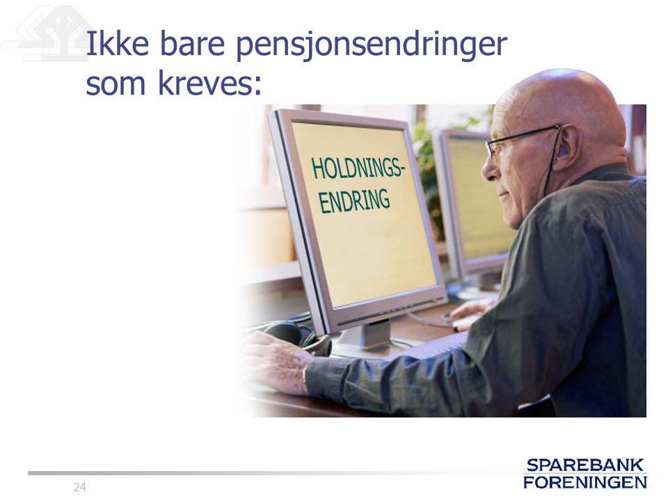 24 Ikke bare pensjonsendringer som kreves: