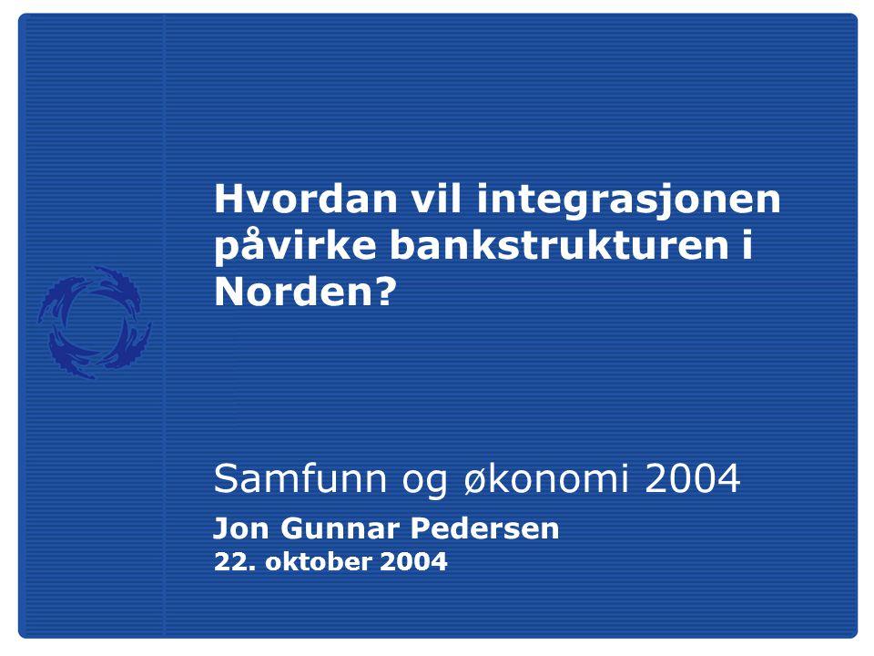 Hvordan vil integrasjonen påvirke bankstrukturen i Norden.