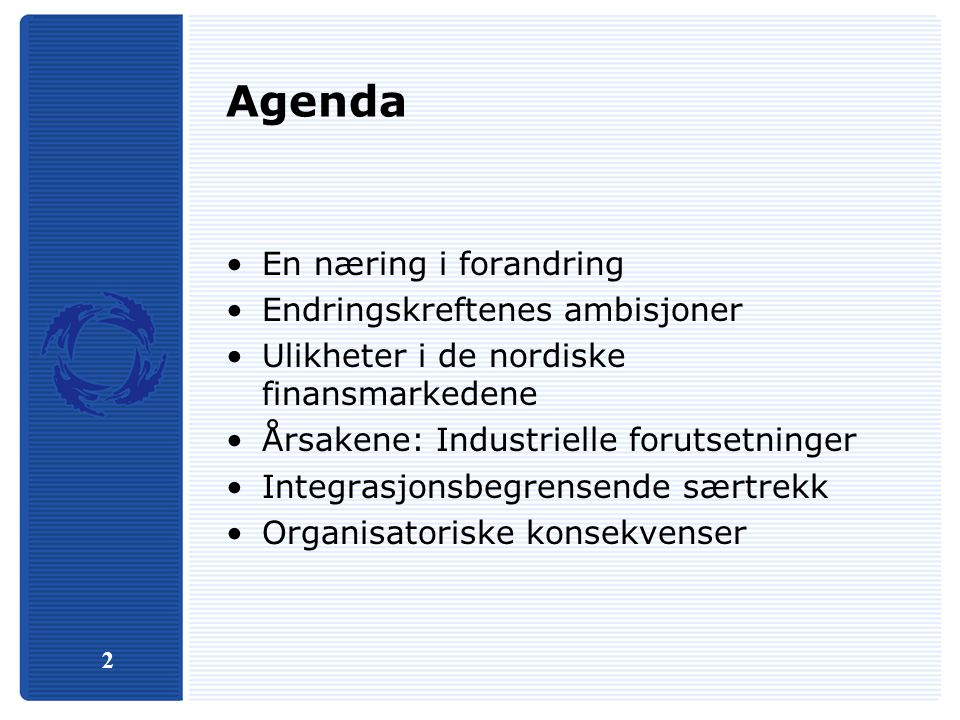 2 Agenda En næring i forandring Endringskreftenes ambisjoner Ulikheter i de nordiske finansmarkedene Årsakene: Industrielle forutsetninger Integrasjonsbegrensende særtrekk Organisatoriske konsekvenser