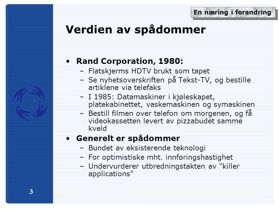 3 Verdien av spådommer Rand Corporation, 1980: –Flatskjerms HDTV brukt som tapet –Se nyhetsoverskriften på Tekst-TV, og bestille artiklene via telefaks –I 1985: Datamaskiner i kjøleskapet, platekabinettet, vaskemaskinen og symaskinen –Bestill filmen over telefon om morgenen, og få videokassetten levert av pizzabudet samme kveld Generelt er spådommer –Bundet av eksisterende teknologi –For optimistiske mht.