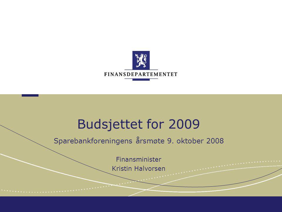 Budsjettet for 2009 Sparebankforeningens årsmøte 9. oktober 2008 Finansminister Kristin Halvorsen