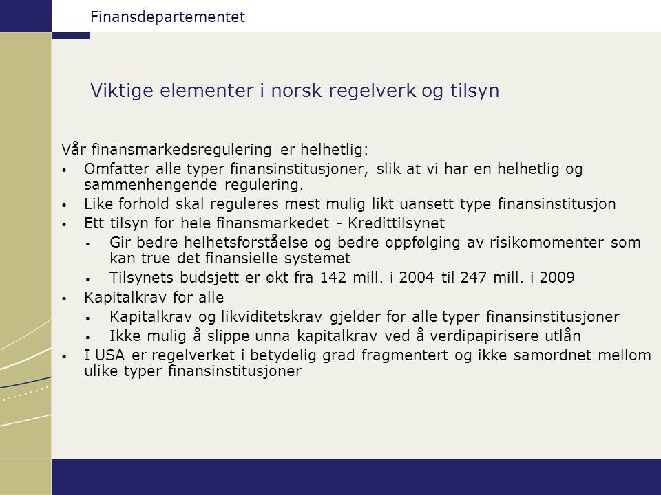 Finansdepartementet Viktige elementer i norsk regelverk og tilsyn Vår finansmarkedsregulering er helhetlig: Omfatter alle typer finansinstitusjoner, slik at vi har en helhetlig og sammenhengende regulering.
