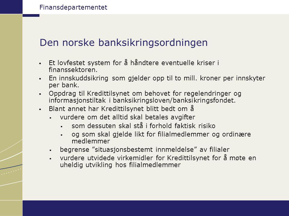 Finansdepartementet Den norske banksikringsordningen Et lovfestet system for å håndtere eventuelle kriser i finanssektoren. En innskuddsikring som gje