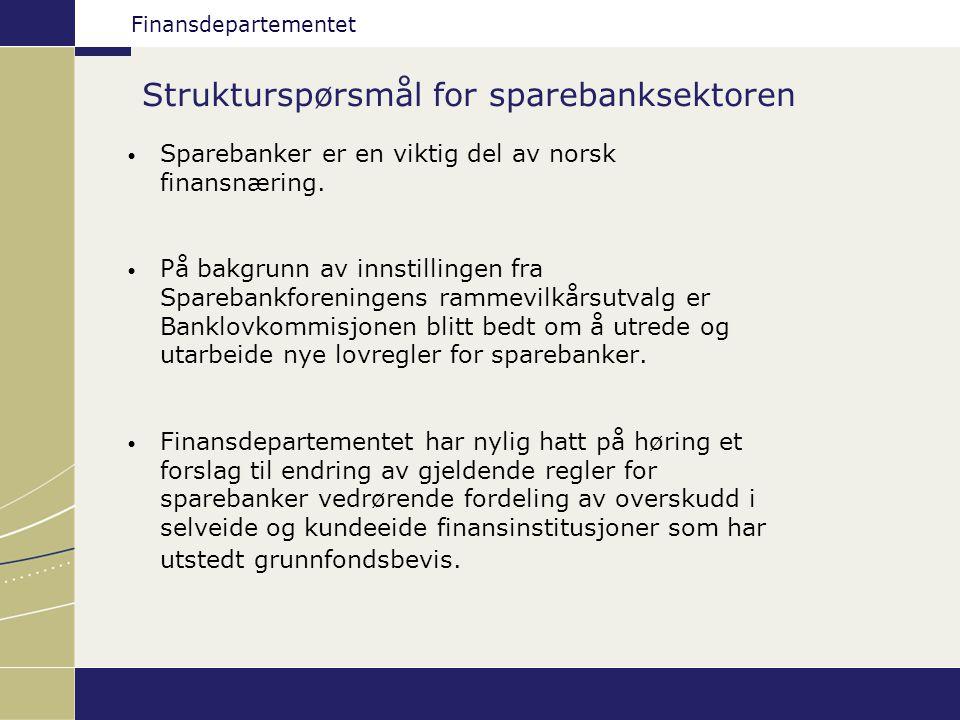 Finansdepartementet Strukturspørsmål for sparebanksektoren Sparebanker er en viktig del av norsk finansnæring. På bakgrunn av innstillingen fra Spareb