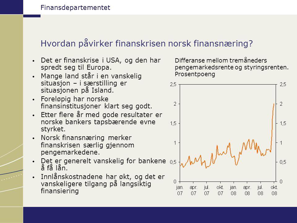 Finansdepartementet Hvordan påvirker finanskrisen norsk finansnæring? Det er finanskrise i USA, og den har spredt seg til Europa. Mange land står i en