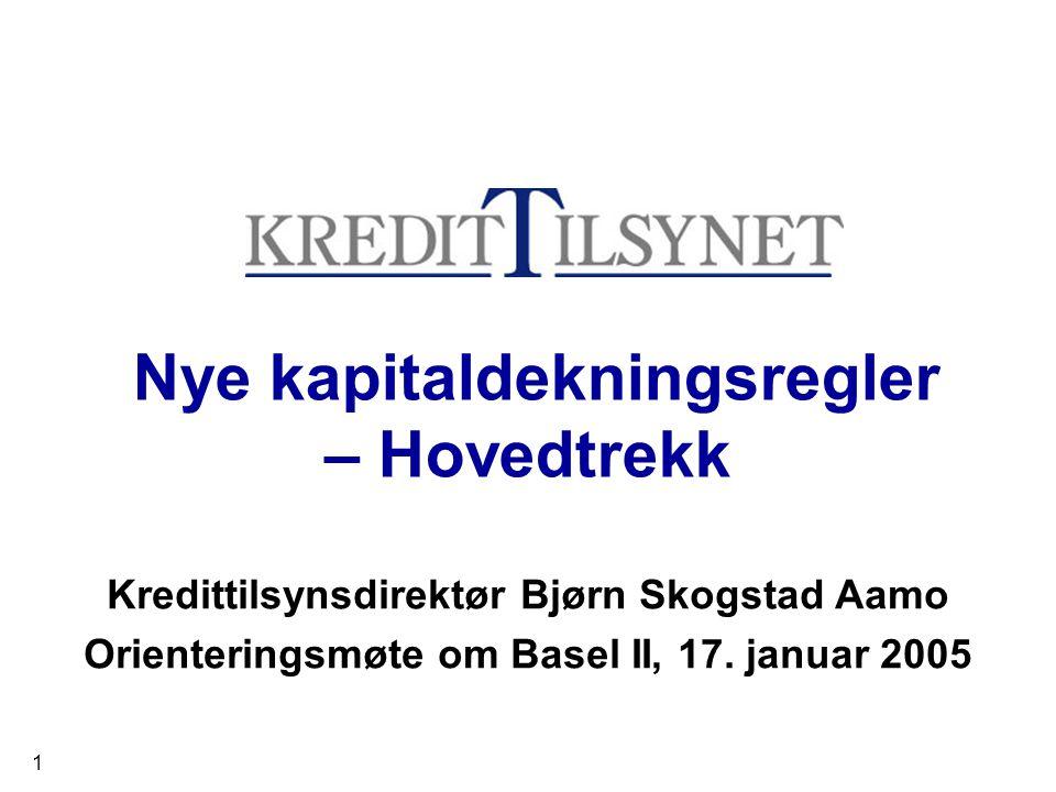 1 Nye kapitaldekningsregler – Hovedtrekk Kredittilsynsdirektør Bjørn Skogstad Aamo Orienteringsmøte om Basel II, 17. januar 2005
