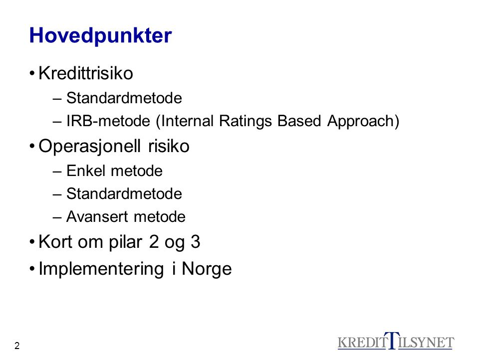 2 Hovedpunkter Kredittrisiko – Standardmetode – IRB-metode (Internal Ratings Based Approach) Operasjonell risiko – Enkel metode – Standardmetode – Ava