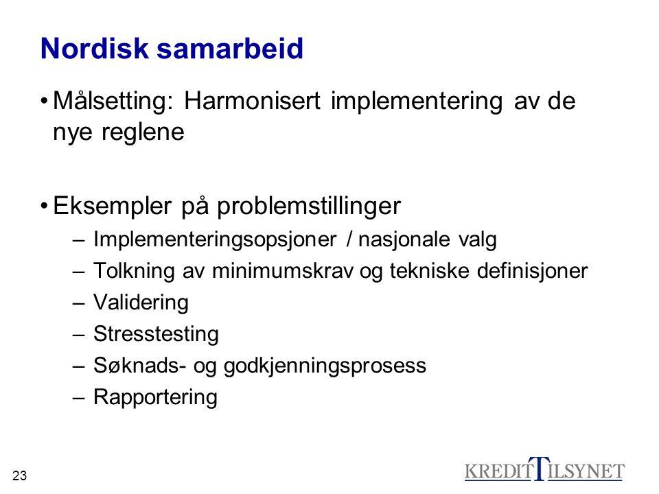 23 Nordisk samarbeid Målsetting: Harmonisert implementering av de nye reglene Eksempler på problemstillinger –Implementeringsopsjoner / nasjonale valg