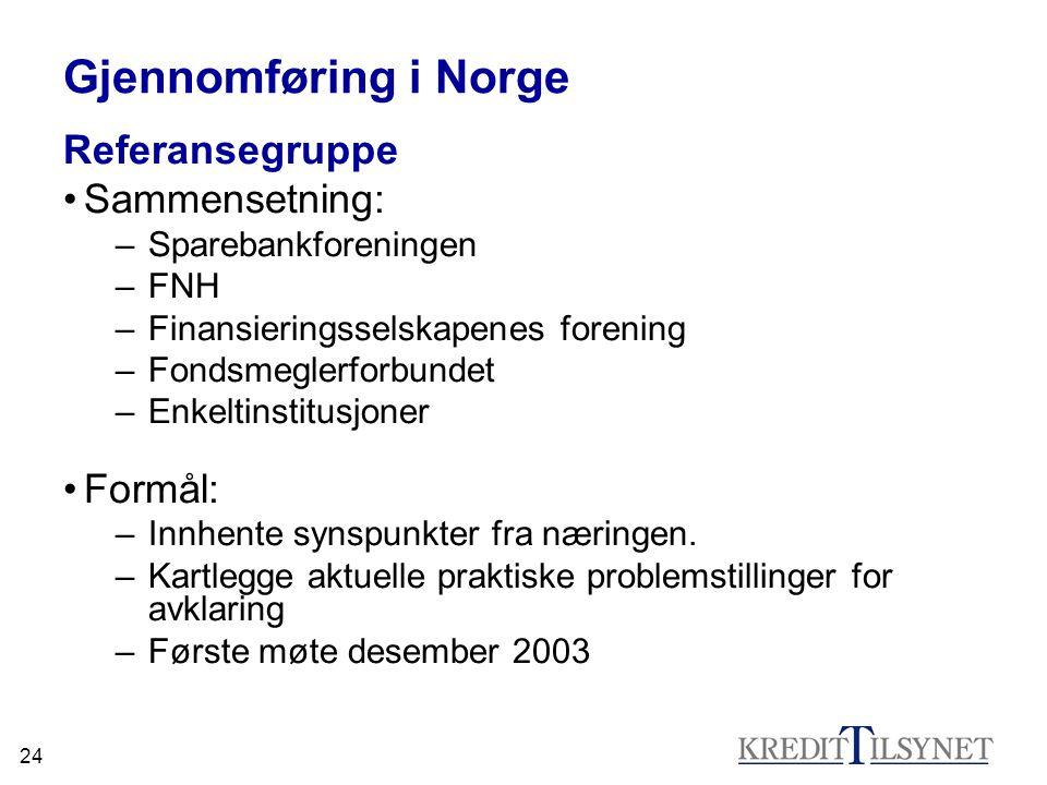 24 Gjennomføring i Norge Referansegruppe Sammensetning: –Sparebankforeningen –FNH –Finansieringsselskapenes forening –Fondsmeglerforbundet –Enkeltinst