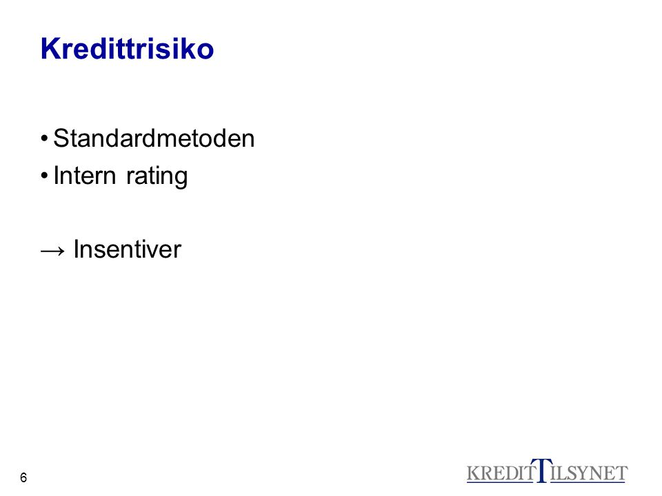 6 Kredittrisiko Standardmetoden Intern rating → Insentiver