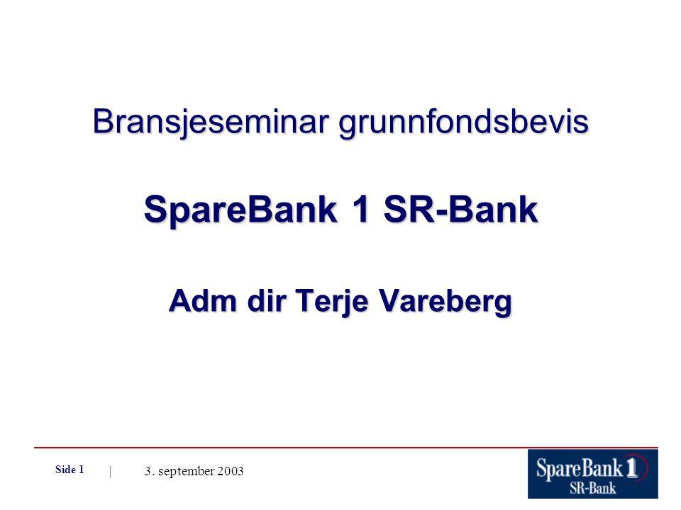 | 3. september 2003 Side 1 Bransjeseminar grunnfondsbevis SpareBank 1 SR-Bank Adm dir Terje Vareberg