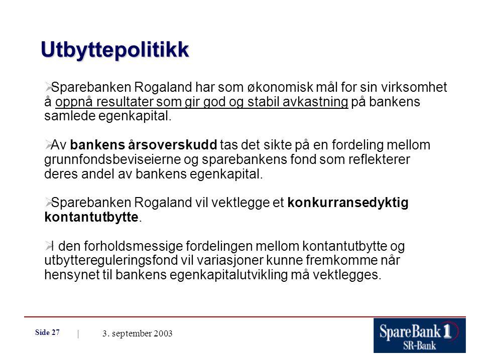 | 3. september 2003 Side 27  Sparebanken Rogaland har som økonomisk mål for sin virksomhet å oppnå resultater som gir god og stabil avkastning på ban