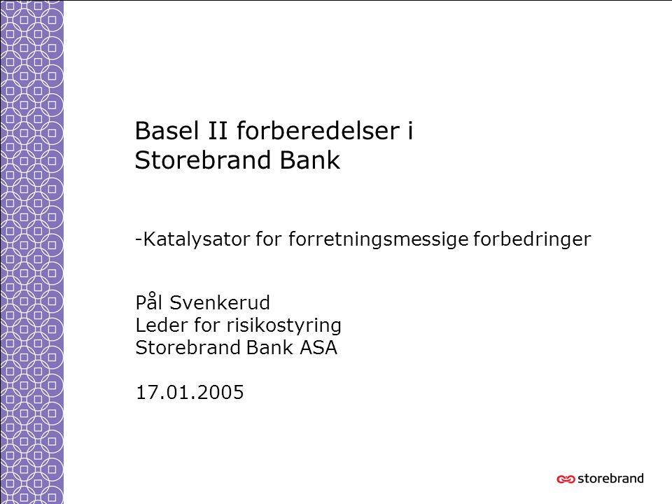 Basel II forberedelser i Storebrand Bank -Katalysator for forretningsmessige forbedringer Pål Svenkerud Leder for risikostyring Storebrand Bank ASA 17