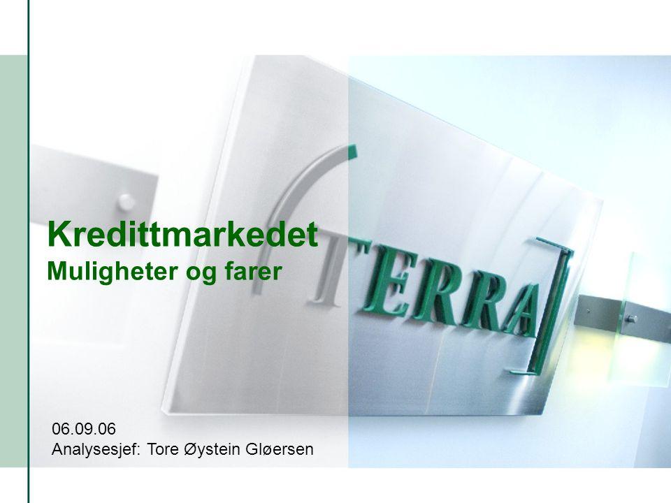 s. 1ANALYSEAVDELINGEN - Terra Securities ASA Kredittmarkedet Muligheter og farer 06.09.06 Analysesjef: Tore Øystein Gløersen