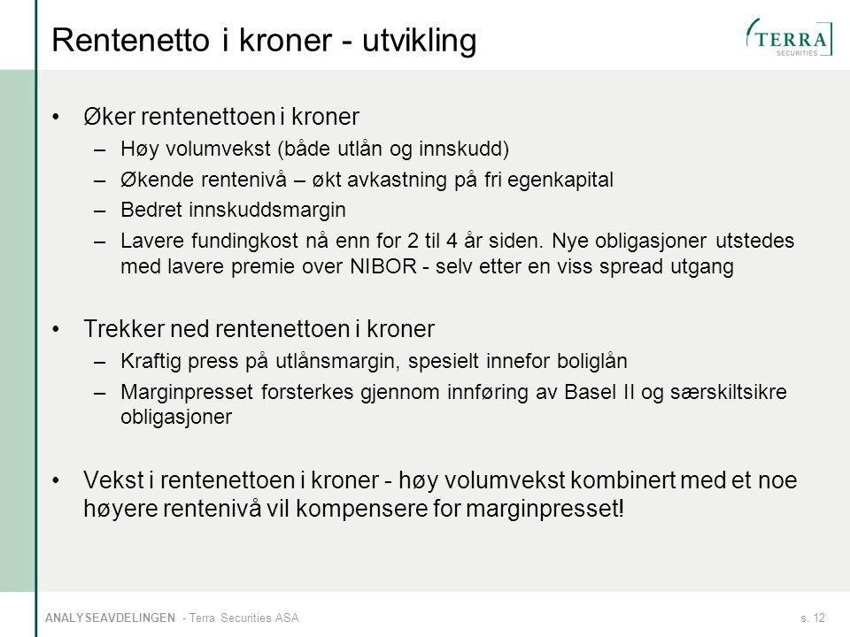 s. 12ANALYSEAVDELINGEN - Terra Securities ASA Rentenetto i kroner - utvikling Øker rentenettoen i kroner –Høy volumvekst (både utlån og innskudd) –Øke