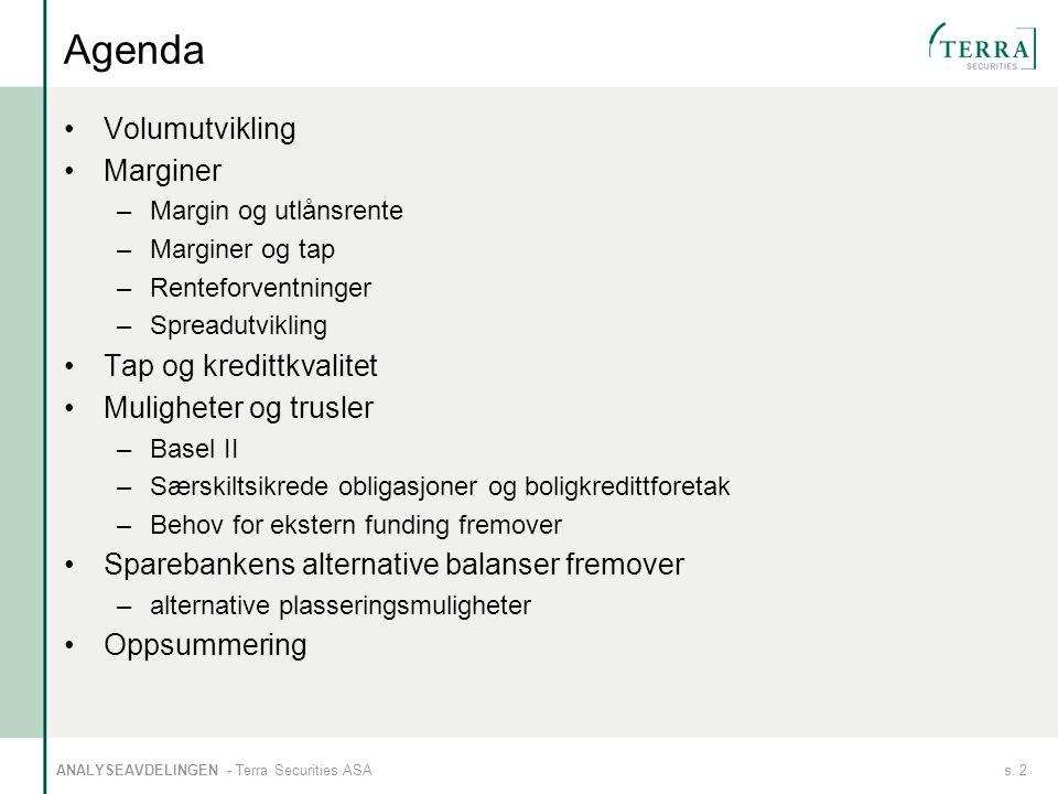 s. 2ANALYSEAVDELINGEN - Terra Securities ASA Agenda Volumutvikling Marginer –Margin og utlånsrente –Marginer og tap –Renteforventninger –Spreadutvikli