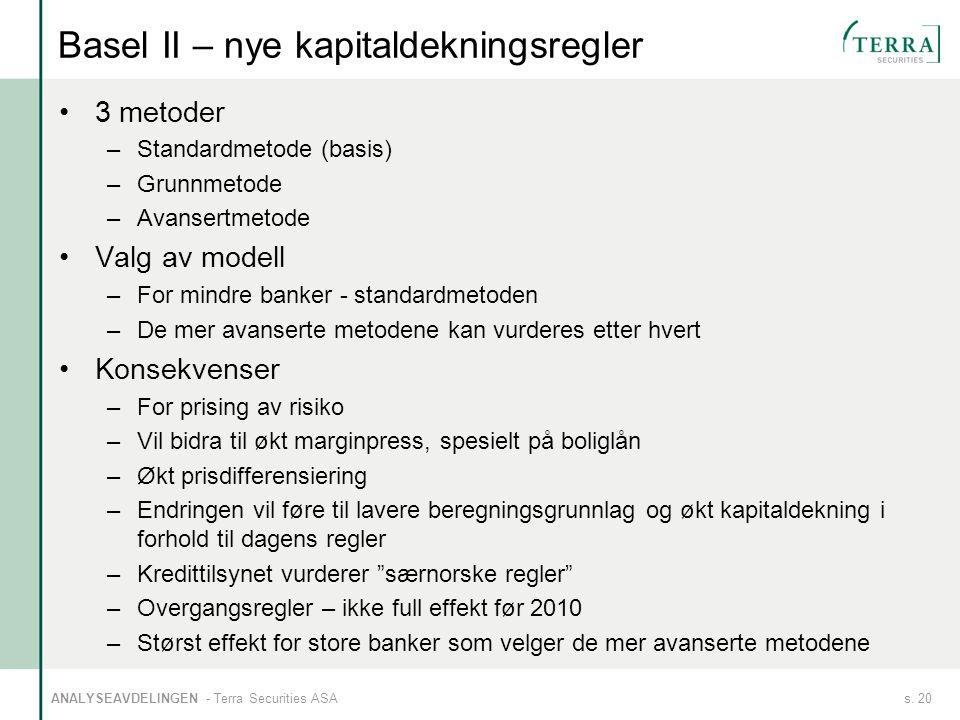 s. 20ANALYSEAVDELINGEN - Terra Securities ASA Basel II – nye kapitaldekningsregler 3 metoder –Standardmetode (basis) –Grunnmetode –Avansertmetode Valg