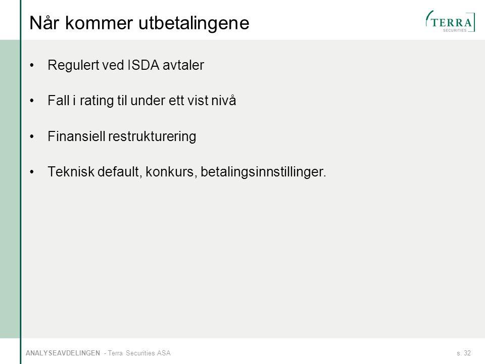 s. 32ANALYSEAVDELINGEN - Terra Securities ASA Når kommer utbetalingene Regulert ved ISDA avtaler Fall i rating til under ett vist nivå Finansiell rest