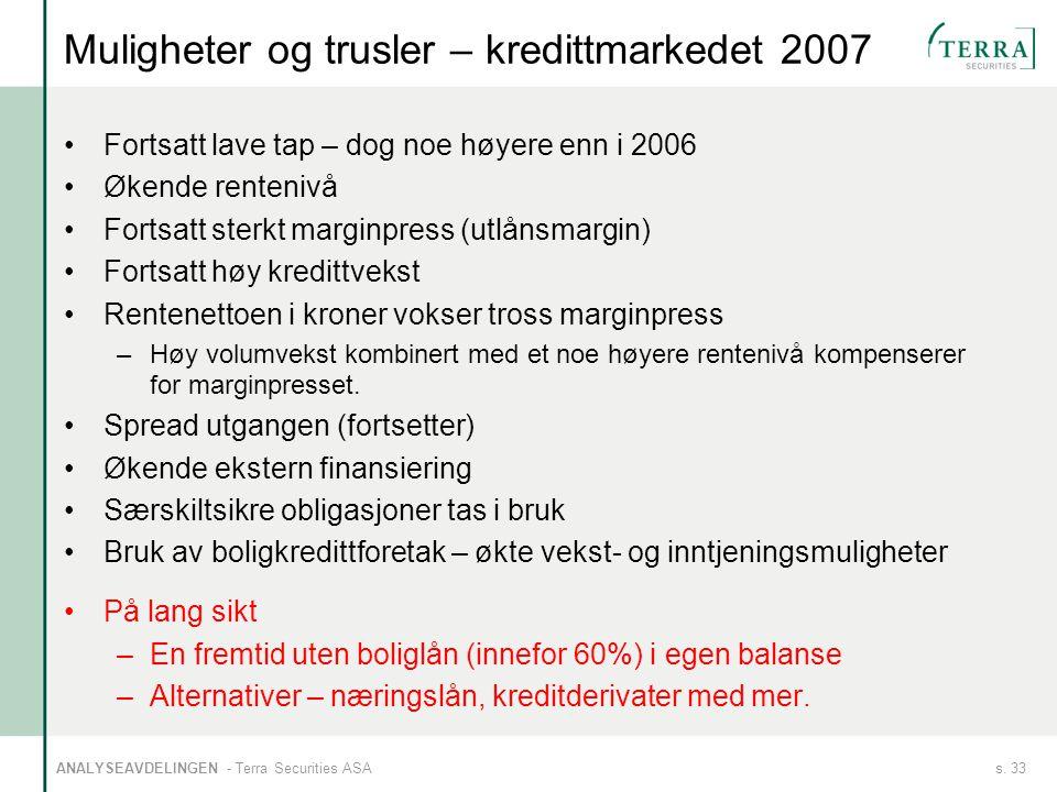s. 33ANALYSEAVDELINGEN - Terra Securities ASA Muligheter og trusler – kredittmarkedet 2007 Fortsatt lave tap – dog noe høyere enn i 2006 Økende renten
