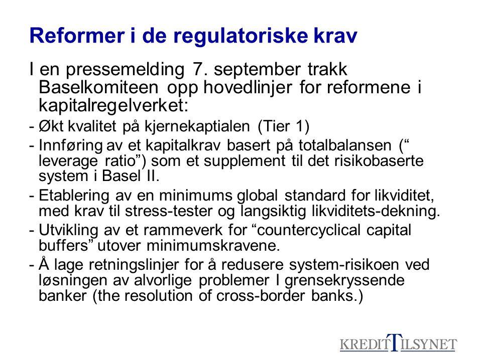 Reformer i de regulatoriske krav I en pressemelding 7. september trakk Baselkomiteen opp hovedlinjer for reformene i kapitalregelverket: -Økt kvalitet