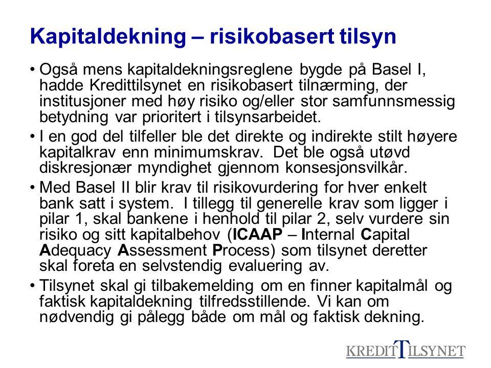 Kapitaldekning – risikobasert tilsyn Også mens kapitaldekningsreglene bygde på Basel I, hadde Kredittilsynet en risikobasert tilnærming, der institusj