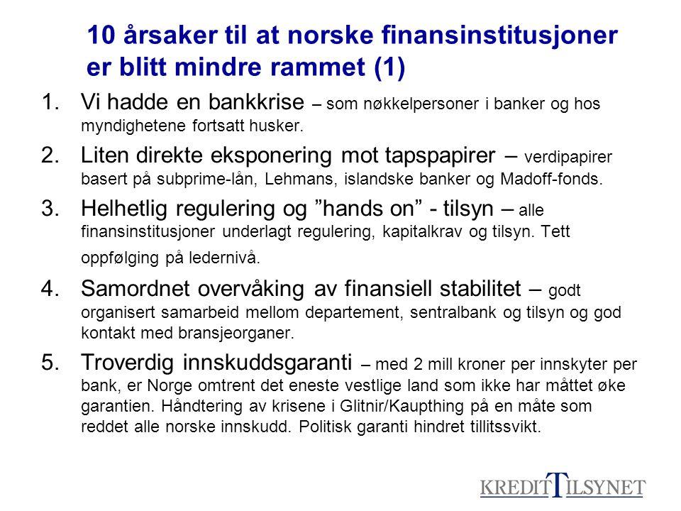 10 årsaker til at norske finansinstitusjoner er blitt mindre rammet (1) 1.Vi hadde en bankkrise – som nøkkelpersoner i banker og hos myndighetene fort