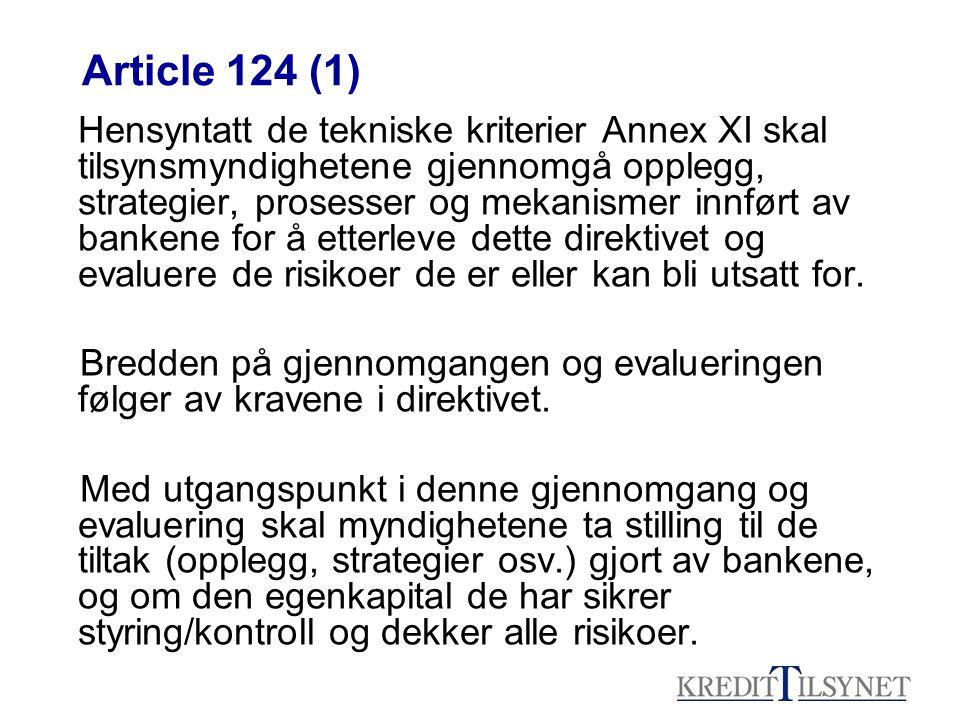 Article 124 (1) Hensyntatt de tekniske kriterier Annex XI skal tilsynsmyndighetene gjennomgå opplegg, strategier, prosesser og mekanismer innført av bankene for å etterleve dette direktivet og evaluere de risikoer de er eller kan bli utsatt for.
