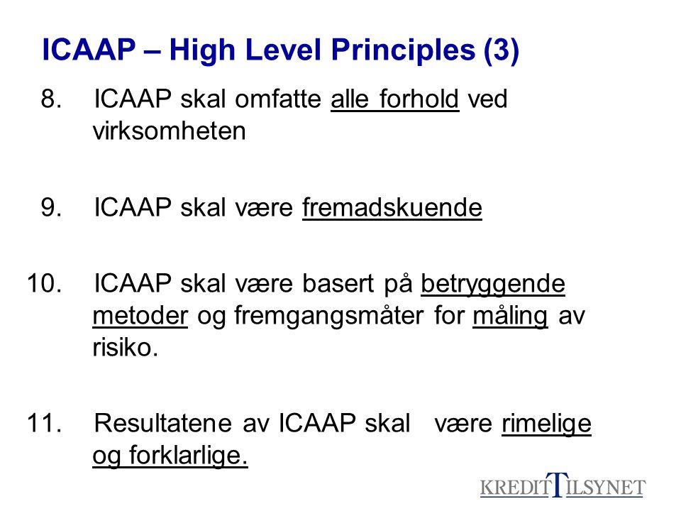 8.ICAAP skal omfatte alle forhold ved virksomheten 9.ICAAP skal være fremadskuende 10.ICAAP skal være basert på betryggende metoder og fremgangsmåter for måling av risiko.