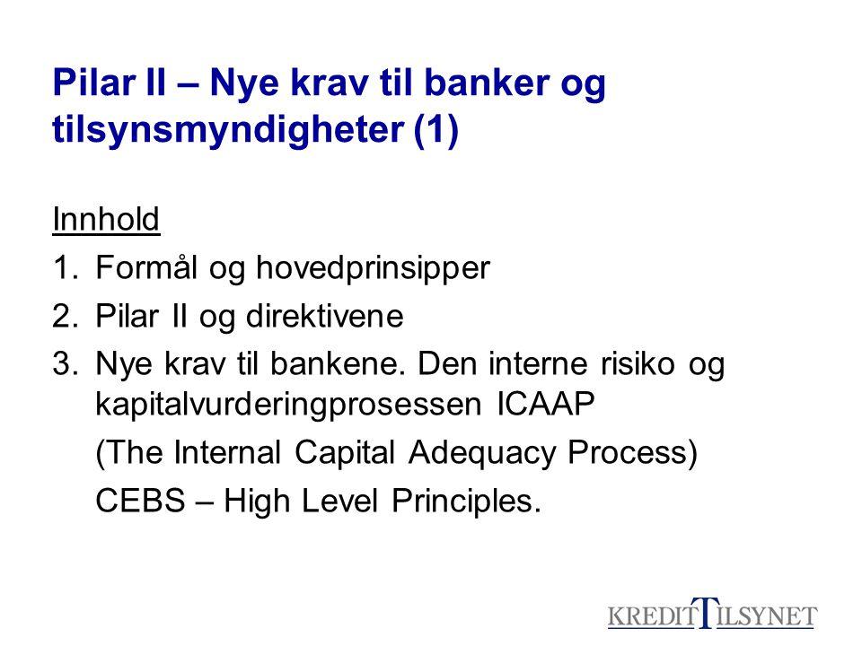 Pilar II – Nye krav til banker og tilsynsmyndigheter (1) Innhold 1.Formål og hovedprinsipper 2.Pilar II og direktivene 3.Nye krav til bankene.