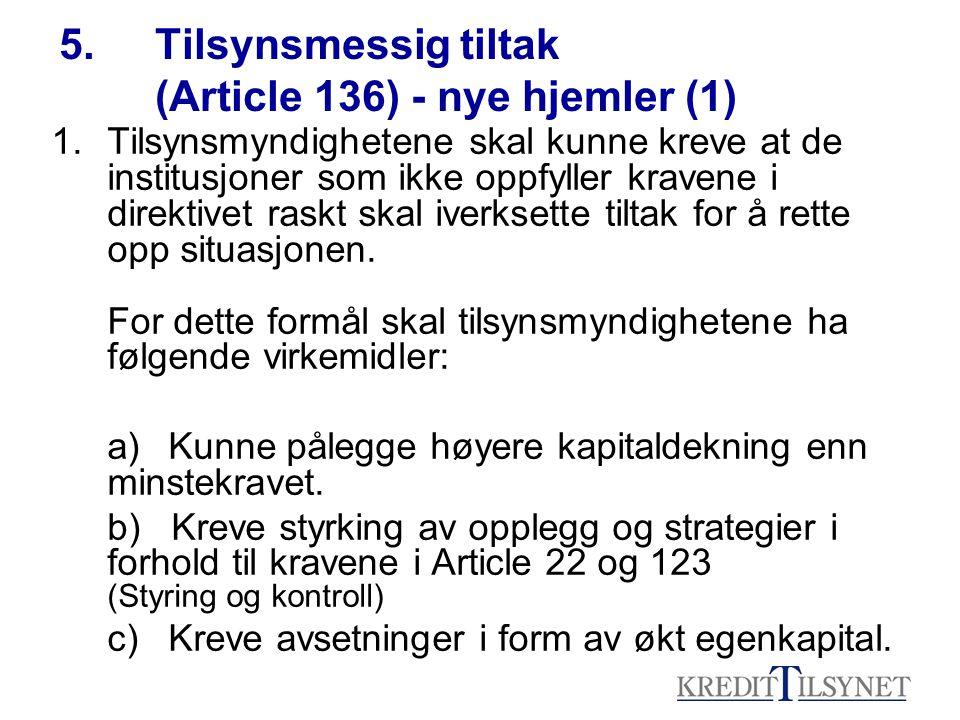 5.Tilsynsmessig tiltak (Article 136) - nye hjemler (1) 1.Tilsynsmyndighetene skal kunne kreve at de institusjoner som ikke oppfyller kravene i direkti