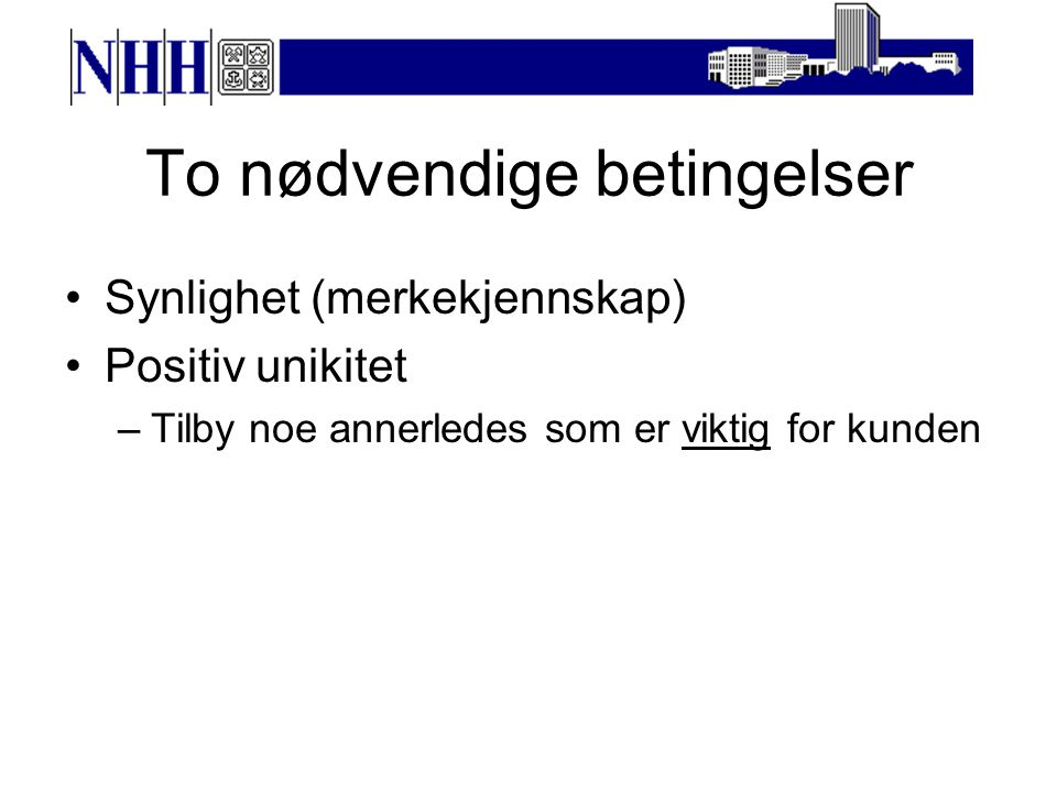 Nødvendige fortrinn (Nohria, Joyce & Roberson, 2003) 1.