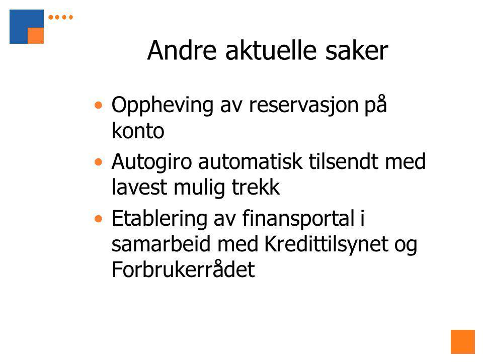 Andre aktuelle saker Oppheving av reservasjon på konto Autogiro automatisk tilsendt med lavest mulig trekk Etablering av finansportal i samarbeid med Kredittilsynet og Forbrukerrådet