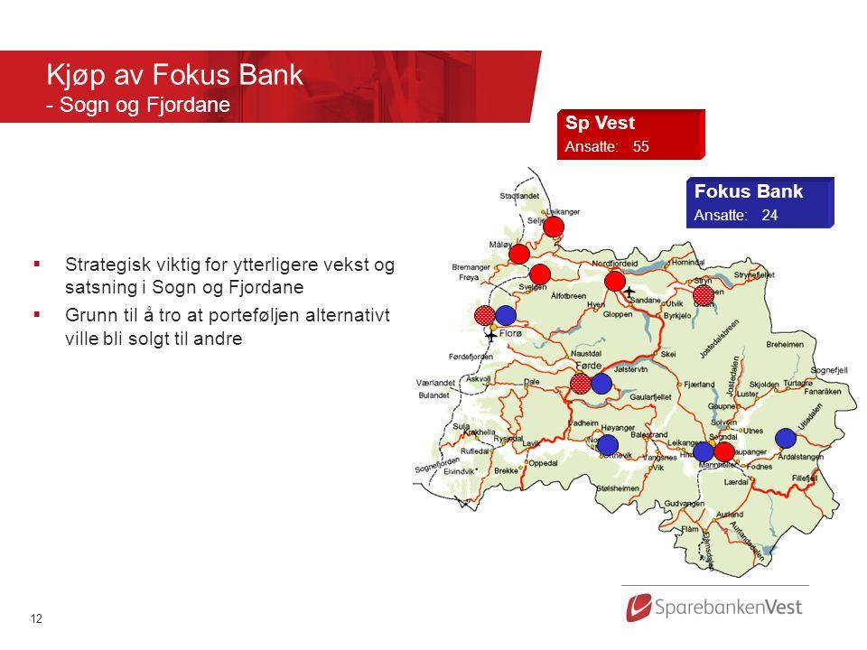 12 Kjøp av Fokus Bank - Sogn og Fjordane Sp Vest Ansatte:55 Fokus Bank Ansatte:24  Strategisk viktig for ytterligere vekst og satsning i Sogn og Fjordane  Grunn til å tro at porteføljen alternativt ville bli solgt til andre