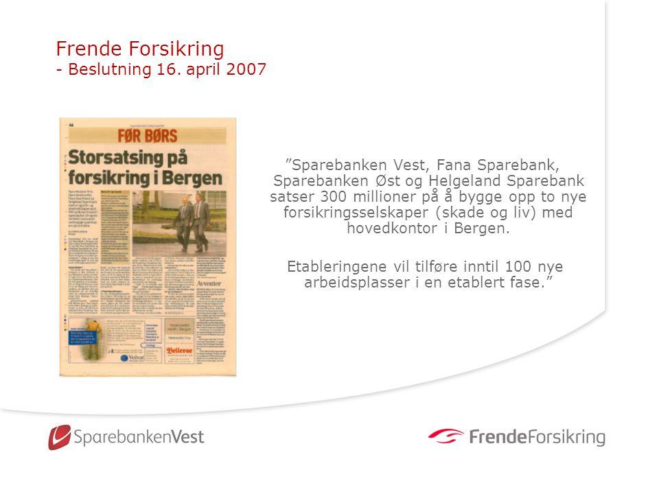 "Frende Forsikring - Beslutning 16. april 2007 ""Sparebanken Vest, Fana Sparebank, Sparebanken Øst og Helgeland Sparebank satser 300 millioner på å bygg"