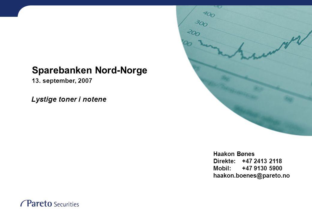 Sparebanken Nord-Norge 13. september, 2007 Haakon Bønes Direkte: +47 2413 2118 Mobil: +47 9130 5900 haakon.boenes@pareto.no Lystige toner i notene