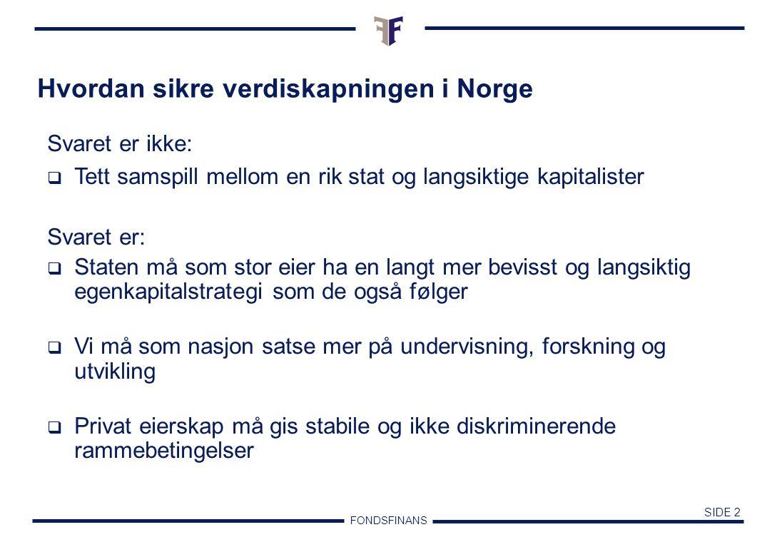 FONDSFINANS SIDE 1 Hvordan sikre verdiskapningen i Norge Erik Must Samfunn og økonomi 2002