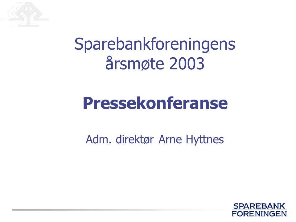 Sparebankforeningens årsmøte 2003 Pressekonferanse Adm. direktør Arne Hyttnes